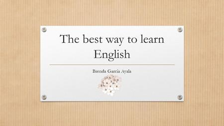 The best way to learn English Brenda García Ayala.