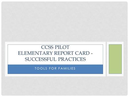 TOOLS FOR FAMILIES CCSS PILOT ELEMENTARY REPORT CARD - SUCCESSFUL PRACTICES.