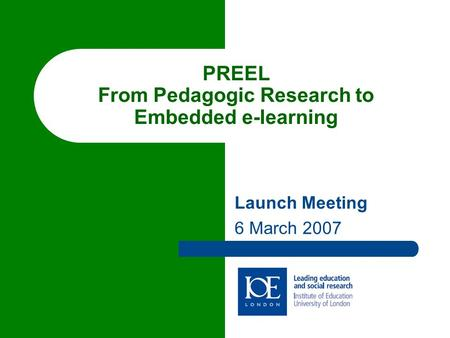 PREEL From Pedagogic Research to Embedded e-learning Launch Meeting 6 March 2007.