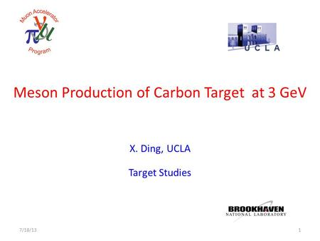 Meson Production of Carbon Target at 3 GeV X. Ding, UCLA Target Studies 17/18/13.
