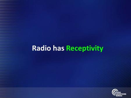 Radio has Receptivity. Radio has Relevance 3 Our Time-Starved Lives Americans are extraordinarily time-starved Unprecedented changes in technology and.