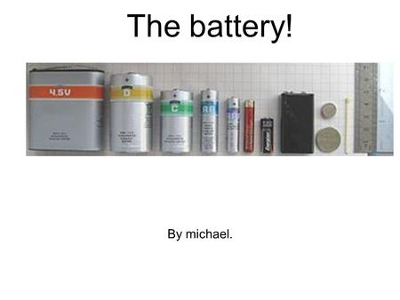 By michael. The battery!. The battery was invented by Alessendo Volta in the early 1800. The battery is an alternative to electricity powering things.