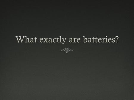 Batteries  Connects objects  Converts chemical---electrical energy  Two or more voltaic cells connected to each other.