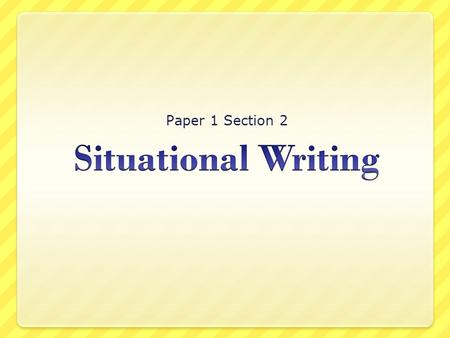 Paper 1 Section 2 Situational Writing.
