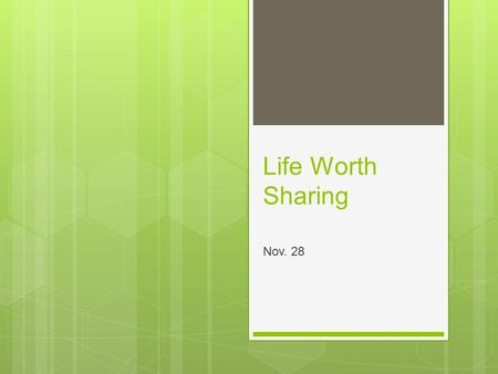 Life Worth Sharing Nov. 28. Think About It …  Who can explain how to propagate plants by plant cutting?  What would happen to the earth if plants no.