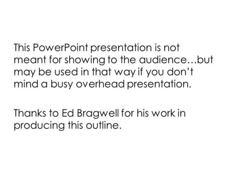 This PowerPoint presentation is not meant for showing to the audience…but may be used in that way if you don't mind a busy overhead presentation. Thanks.