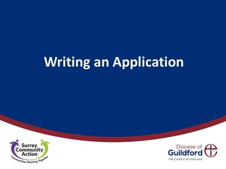 Writing an Application. Over to you… Date Writing an Application 'An application is an opportunity to communicate the distinctiveness of your work, your.