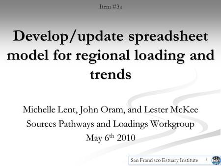 1 Develop/update spreadsheet model for regional loading and trends Michelle Lent, John Oram, and Lester McKee Sources Pathways and Loadings Workgroup May.