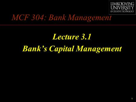 1 MCF 304: Bank Management Lecture 3.1 Bank's Capital Management.