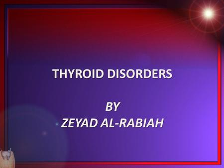 THYROID DISORDERS BY ZEYAD AL-RABIAH. OVERVIEW Thyroid gland. Hormone secreted by gland. Triiodothyronine T 3. Thyroxine T 4. calctonine. Action of the.