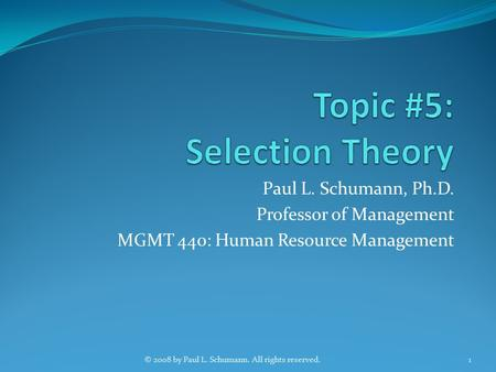 Paul L. Schumann, Ph.D. Professor of Management MGMT 440: Human Resource Management 1© 2008 by Paul L. Schumann. All rights reserved.