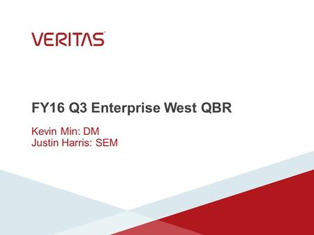 FY16 Q3 Enterprise West QBR Kevin Min: DM Justin Harris: SEM.