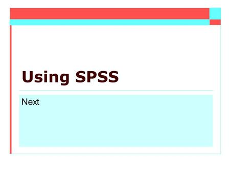 Using SPSS Next. An Introduction SPSS (the Statistical Package for the Social Sciences)