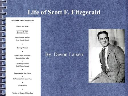 Life of Scott F. Fitzgerald By: Devon Larsen. Birth of Scott Born on September 24 th, 1896 Scott was born in St. Paul, Minnesota of the United States.