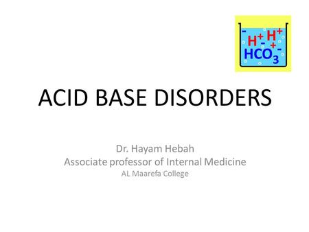 ACID BASE DISORDERS Dr. Hayam Hebah Associate professor of Internal Medicine AL Maarefa College.