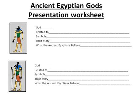 Ancient Egyptian Gods Presentation worksheet God________ Related to_____________________________________________________ Symbols_______________________________________________________.