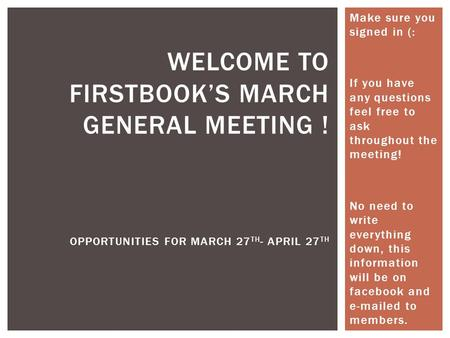 Make sure you signed in (: If you have any questions feel free to ask throughout the meeting! No need to write everything down, this information will be.
