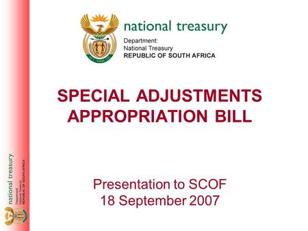 SPECIAL ADJUSTMENTS APPROPRIATION BILL Presentation to SCOF 18 September 2007.