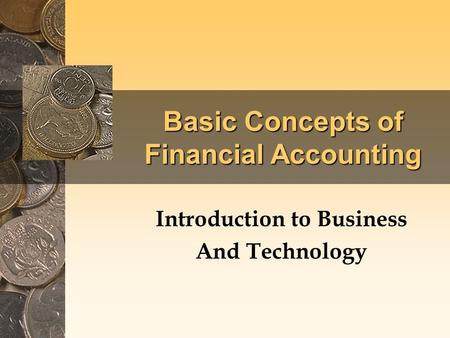 Basic Concepts of Financial Accounting Introduction to Business And Technology.