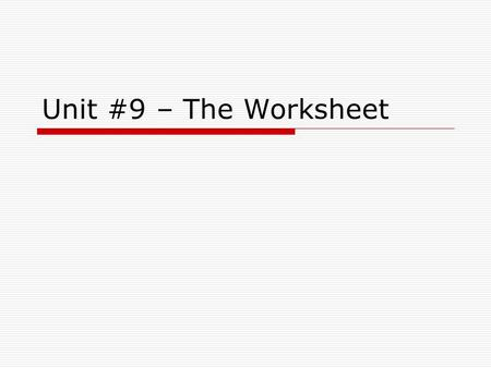 Unit #9 – The Worksheet. Where we are: 1.Journalize (Using the General Journal) –Done 2.Post (To Ledger Accounts – which are also known as T- Accounts)