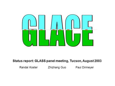 Status report: GLASS panel meeting, Tucson, August 2003 Randal Koster Zhizhang Guo Paul Dirmeyer.