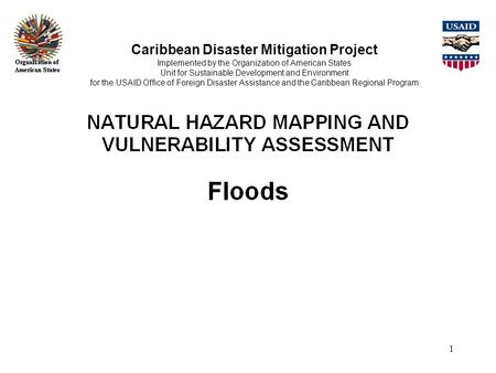 1 Caribbean Disaster Mitigation Project Implemented by the Organization of American States Unit for Sustainable Development and Environment for the USAID.