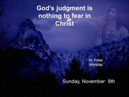 God's judgment is nothing to fear in Christ St. Peter Worship Sunday, November 8th.