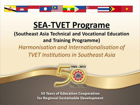 SEA-TVET Programe (Southeast Asia Technical and Vocational Education and Training Programme) Harmonisation and Internationalisation of TVET Institutions.