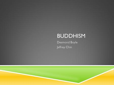BUDDHISM Desmond Boyle Jeffrey Chin. FOUNDER  Siddhartha Gautama (Gautama Buddha) was the founder of Buddhism and was born in present day Nepal. Siddhartha.