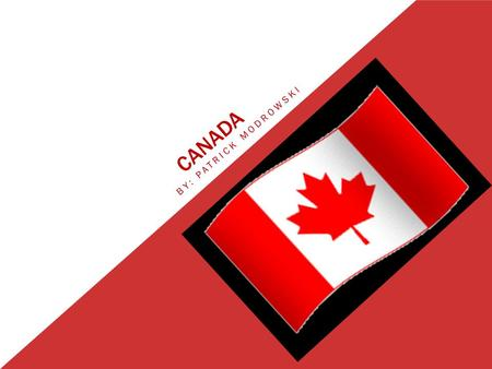 CANADA BY: PATRICK MODROWSKI. CANADIAN HISTORY Canada was found by Jacques Cartier Named from an Iroquois word Kanata meaning village This is because.