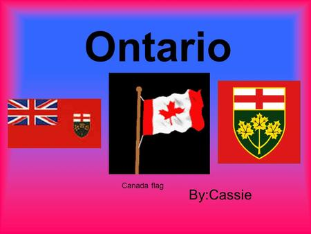 Ontario By:Cassie Canada flag. Location Ontario is one of ten provinces in Canada Ontario is a province within Eastern Canada The 2 nd largest province.