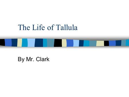The Life of Tallula By Mr. Clark. Tallula is a stick person.