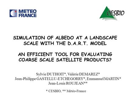 SIMULATION OF ALBEDO AT A LANDSCAPE SCALE WITH THE D.A.R.T. MODEL AN EFFICIENT TOOL FOR EVALUATING COARSE SCALE SATELLITE PRODUCTS? Sylvie DUTHOIT*, Valérie.