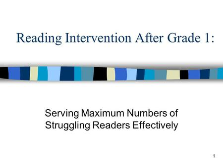 1 Reading Intervention After Grade 1: Serving Maximum Numbers of Struggling Readers Effectively.