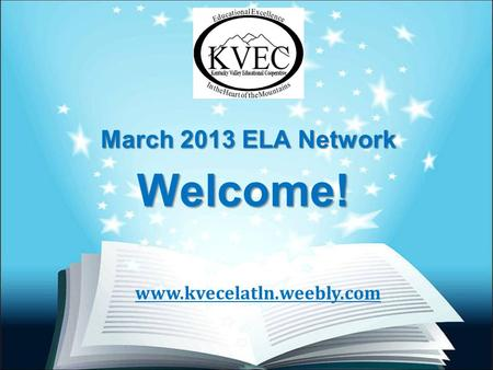 Welcome! March 2013 ELA Network www.kvecelatln.weebly.com.