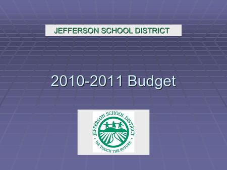 2010-2011 Budget JEFFERSON SCHOOL DISTRICT. May Revise  The 2010-11 budget includes the following assumptions from the Governor's May Revise:  Statutory.