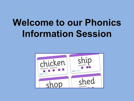 Welcome to our Phonics Information Session. What is phonics? Children are taught to read by breaking down words into separate sounds or 'phonemes'. They.