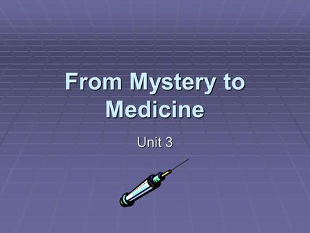 From Mystery to Medicine Unit 3. Unit 3 Learning Goals  I will be able to develop questions.  I will gather information from electronic, expert, and.