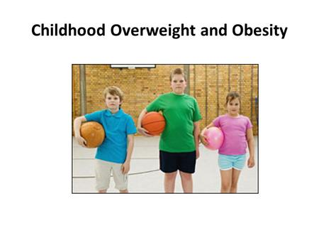 Childhood Overweight and Obesity. Data from NHANES surveys (1976–1980 and 2003–2006) show that the prevalence of obesity has increased: – for children.