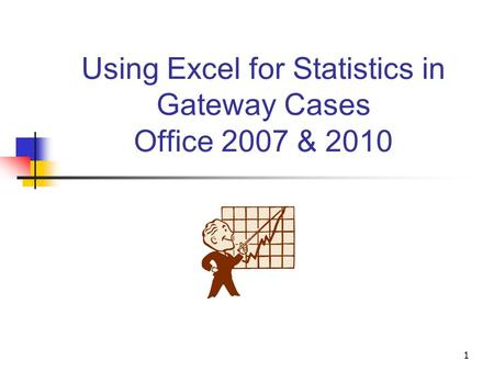 1 Using Excel for Statistics in Gateway Cases Office 2007 & 2010.