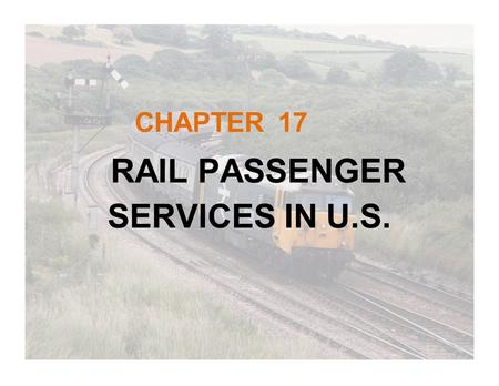 CHAPTER 17 RAIL PASSENGER SERVICES IN U.S.. Railway vs. Transit Part of national rail network AREMA/AAR track standards High speeds Long routes Low frequency.
