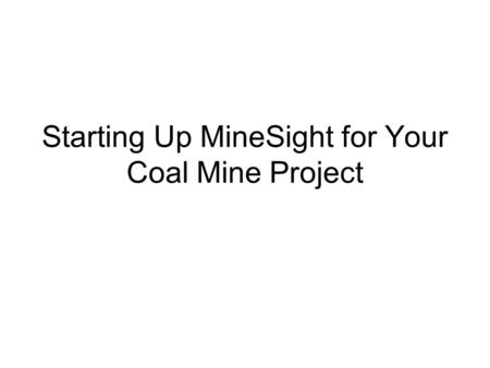 Starting Up MineSight for Your Coal Mine Project.