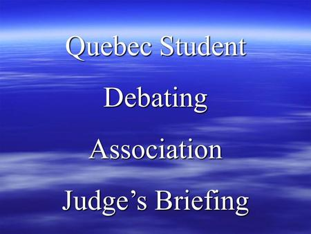 Quebec Student DebatingAssociation Judge's Briefing.