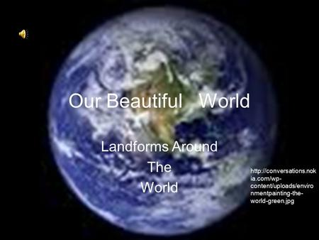 Our Beautiful World Landforms Around The World  ia.com/wp- content/uploads/enviro nmentpainting-the- world-green.jpg.