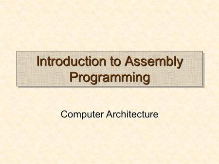 Introduction to Assembly Programming Computer Architecture.