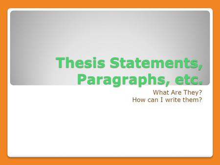 Thesis Statements, Paragraphs, etc. What Are They? How can I write them?