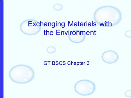 GT BSCS Chapter 3 Exchanging Materials with the Environment.