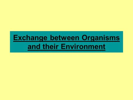 Exchange between Organisms and their Environment.
