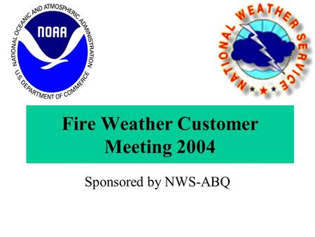 Fire Weather Customer Meeting 2004 Sponsored by NWS-ABQ.