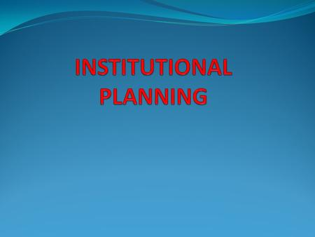 Meaning A plan which is prepared by the institution on the basis of its felt needs for its own development and improvement DEFINITION ''Institutional.